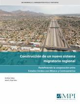 Construcción de un nuevo sistema migratorio regional: Redefiniendo la cooperación entre Estados Unidos con México y Centroamérica