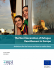The Next Generation of Refugee Resettlement in Europe: Ambitions for the Future and How to Realize Them